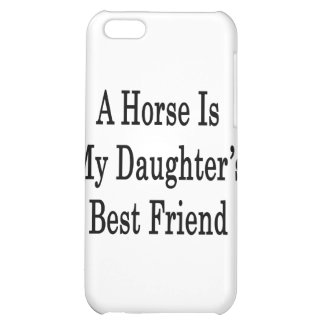A Horse Is My Daughter's Best Friend Cover For iPhone 5C