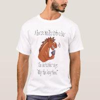 A horse walks into a bar... T-Shirt