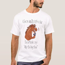 A horse walks into a bar... T-Shirt
