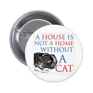 A House Is Not A Home Cat... 2 Inch Round Button