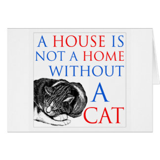 A House Is Not A Home Cat... Greeting Card