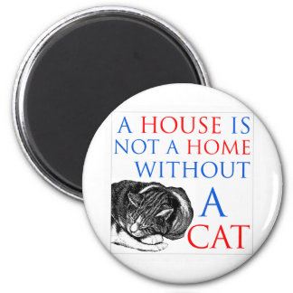 A House Is Not A Home Cat... Magnet