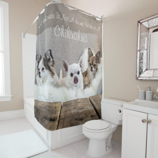 A House Is Not Home Chihuahua Photo Shower Curtain