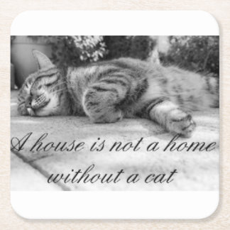 A house is not a home without a cat coaster! square paper coaster