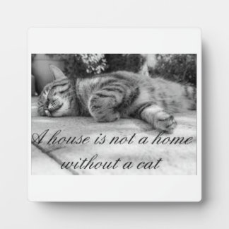 A house is not a home without a cat plaque! plaque