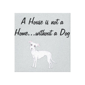 A House is not a Home...without a Dog Canvas Print