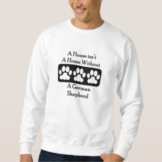 A House Isn't A Home Without A German Shepherd Pullover Sweatshirt