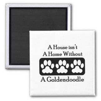 A House Isn't A Home Without A Goldendoodle 2 Inch Square Magnet