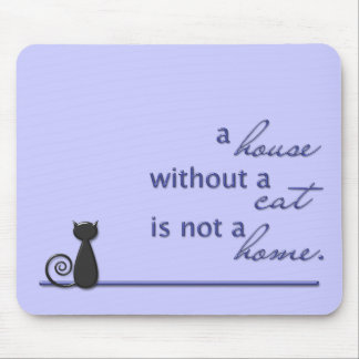 A house without a cat is not a home. mouse pad