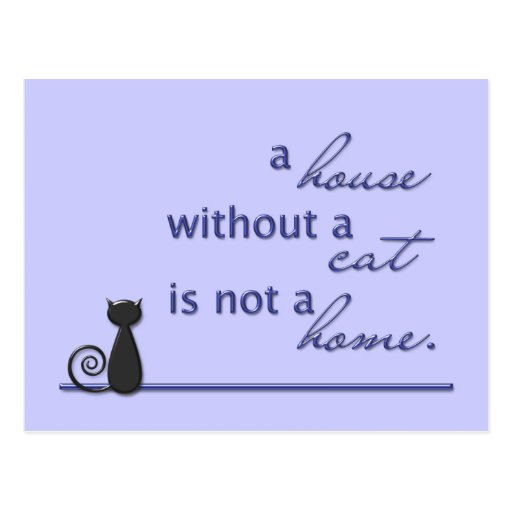 A house without a cat is not a home. post cards