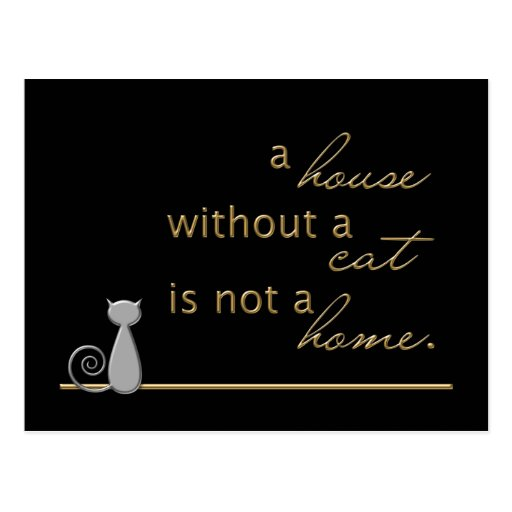 A house without a cat is not a home. postcards