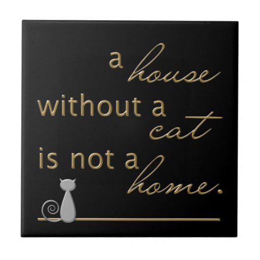 A house without a cat is not a home - Tile
