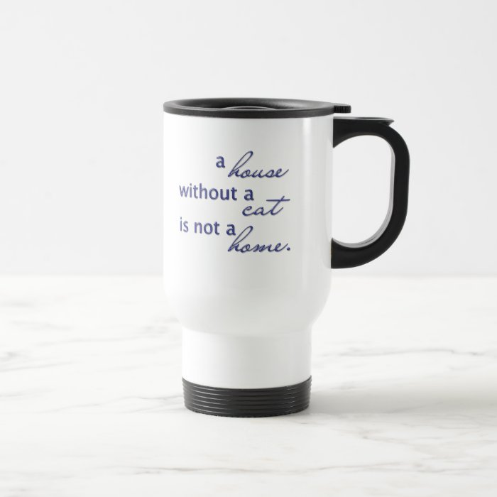 A house without a cat is not a home. travel mug