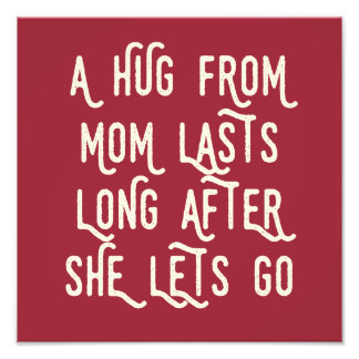 A Hug from Mom Lasts Long After She Lets Go Photo Print