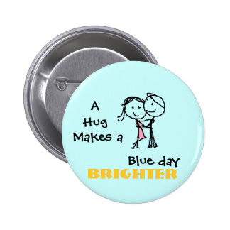 A Hug Makes a Blue Day Brighter Pinback Button