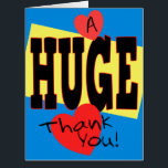 """A HUGE Thank You Extra Large 8 x 10 Card<br><div class=""""desc"""">Want to express you thanks in a BIG way? If so, here&#39;s a fun, brightly colored, Extra Large 8 x 10 card to give those special people who helped you out, &quot;A HUGE Thank You!&quot; This design features a bright blue &amp; yellow color block design with bold lettering and red...</div>"""