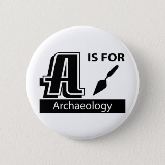 A Is For Archaeology Pinback Button