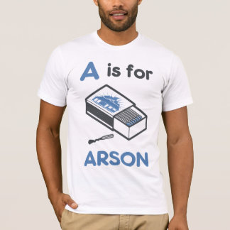 A is for Arson T-Shirt