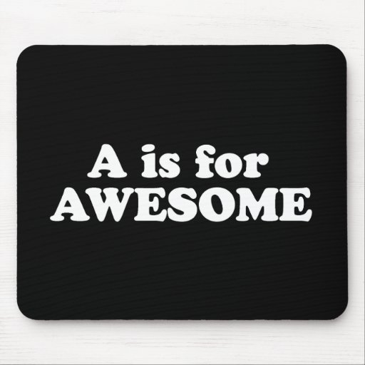 A IS FOR AWESOME MOUSE PAD