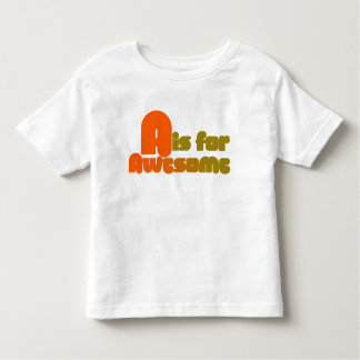 A is for Awesome Toddler T-shirt