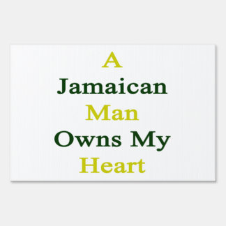 A Jamaican Man Owns My Heart Signs