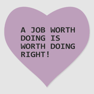 A JOB WORTH DOING IS WORTH DOING RIGHT MOTIVATIONA HEART STICKER