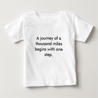A journey of a thousand miles begins with one s... baby T-Shirt
