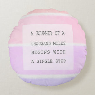 A Journey Of A Thousand Miles, Inspirational Quote Round Pillow
