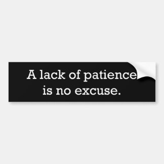 """""""A lack of patience is no excuse."""" bumper sticker"""