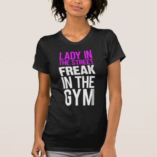 A lady in the street but a freak in the gym shirts