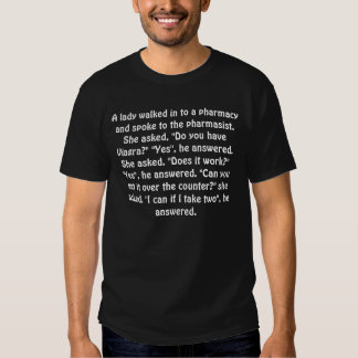 A lady walked in to a pharmacy and spoke to the... t-shirt