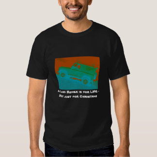 A Land Rover is for LIFE ... T shirt