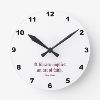 A Library Implies an Act of Faith Round Clock