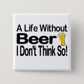 A Life Without Beer Pinback Button