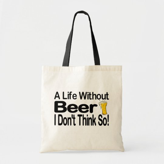 A Life Without Beer Tote Bag