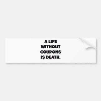 A Life Without Coupons Is Death.png Bumper Sticker