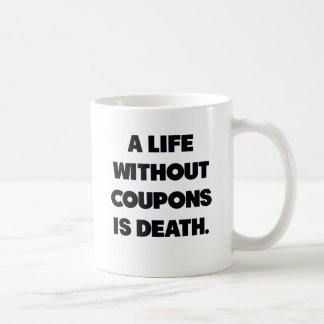 A Life Without Coupons Is Death.png Coffee Mug