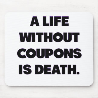 A Life Without Coupons Is Death.png Mouse Pad