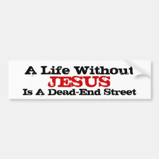 A Life Without Jesus Is A Dead-End Street Car Bumper Sticker