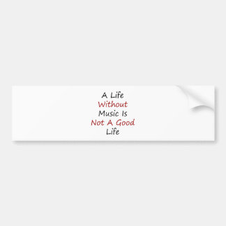 A Life Without Music Is Not A Good Life Car Bumper Sticker