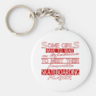 A lifetime to meet their favorite Skateboarding. Keychain