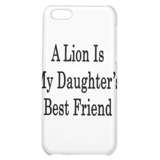 A Lion Is My Daughter's Best Friend iPhone 5C Case