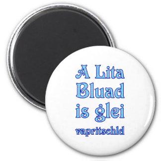 A Lita Bluad is glei vapritschld 2 Inch Round Magnet