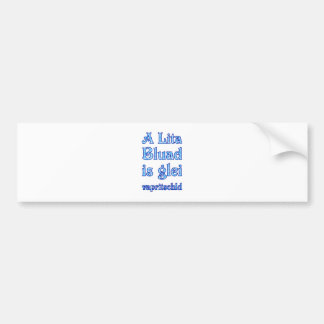 A Lita Bluad is glei vapritschld Bumper Sticker