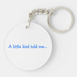 A little bird told me Double-Sided round acrylic keychain