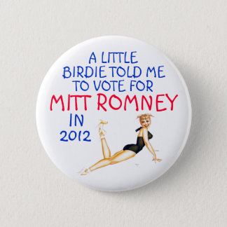 A LITTLE BIRDIE TOLD ME TO VOTE ROMNEY BUTTON