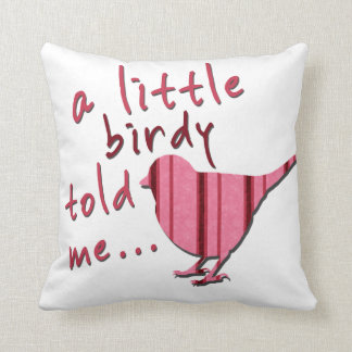 A Little Birdy Told Me Throw Pillow