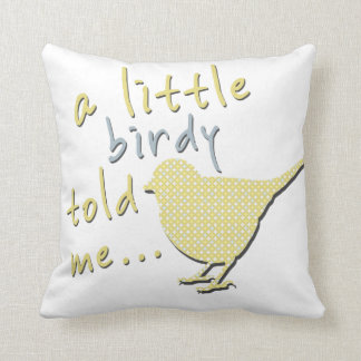 "A Little Birdy Told Me Throw Pillow 16"" x 16"""