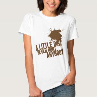 A little dirt never hurt anybody shirt