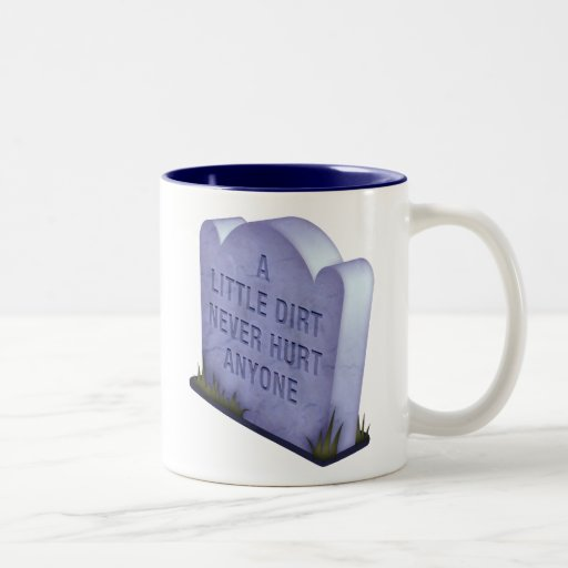 A Little Dirt Never Hurt Anyone Mug